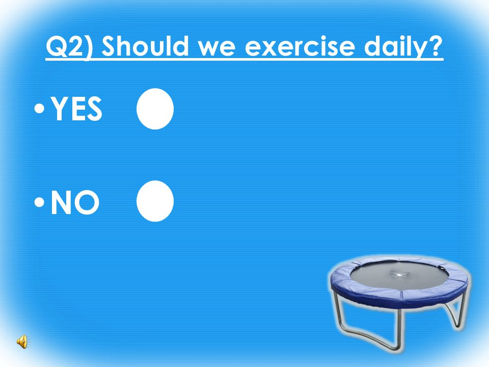 Q2) Should we exercise daily YES NO