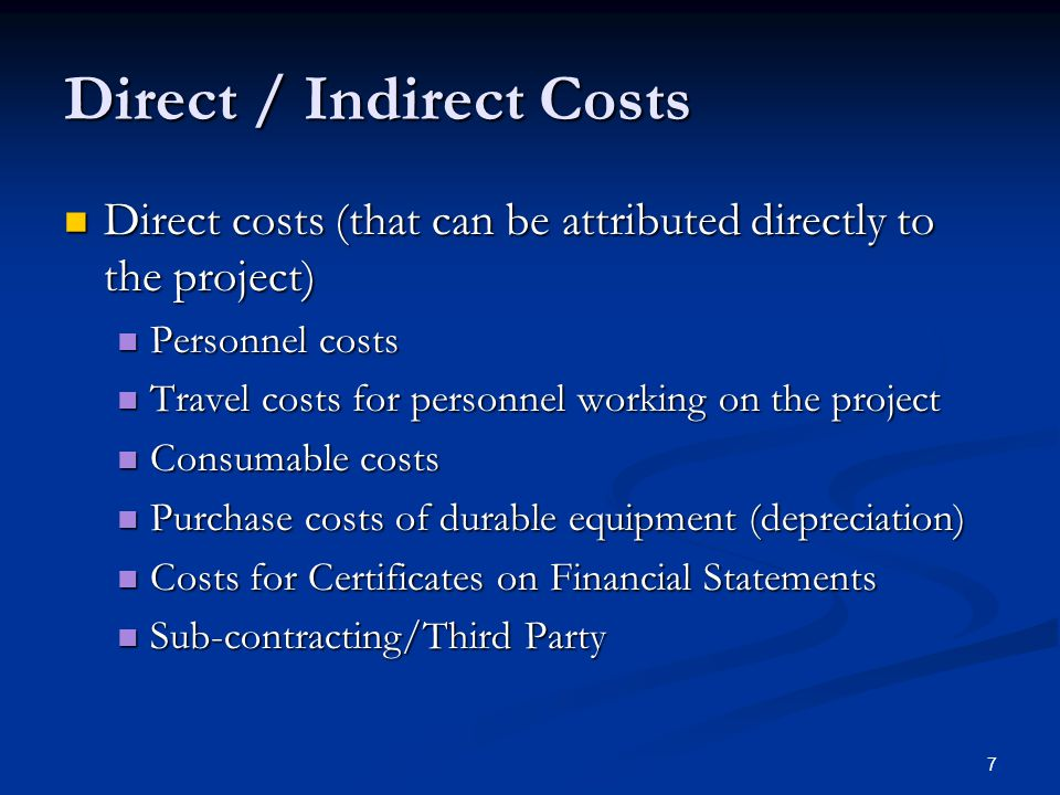 7 Direct / Indirect Costs Direct costs (that can be attributed directly to the project) Direct costs (that can be attributed directly to the project)