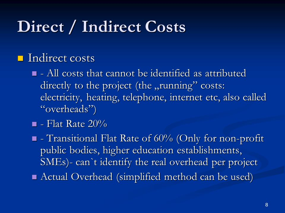 "8 Direct / Indirect Costs Indirect costs Indirect costs - All costs that cannot be identified as attributed directly to the project (the ""running"" cos"