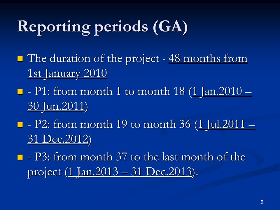 9 Reporting periods (GA) The duration of the project - 48 months from 1st January 2010 The duration of the project - 48 months from 1st January 2010 -