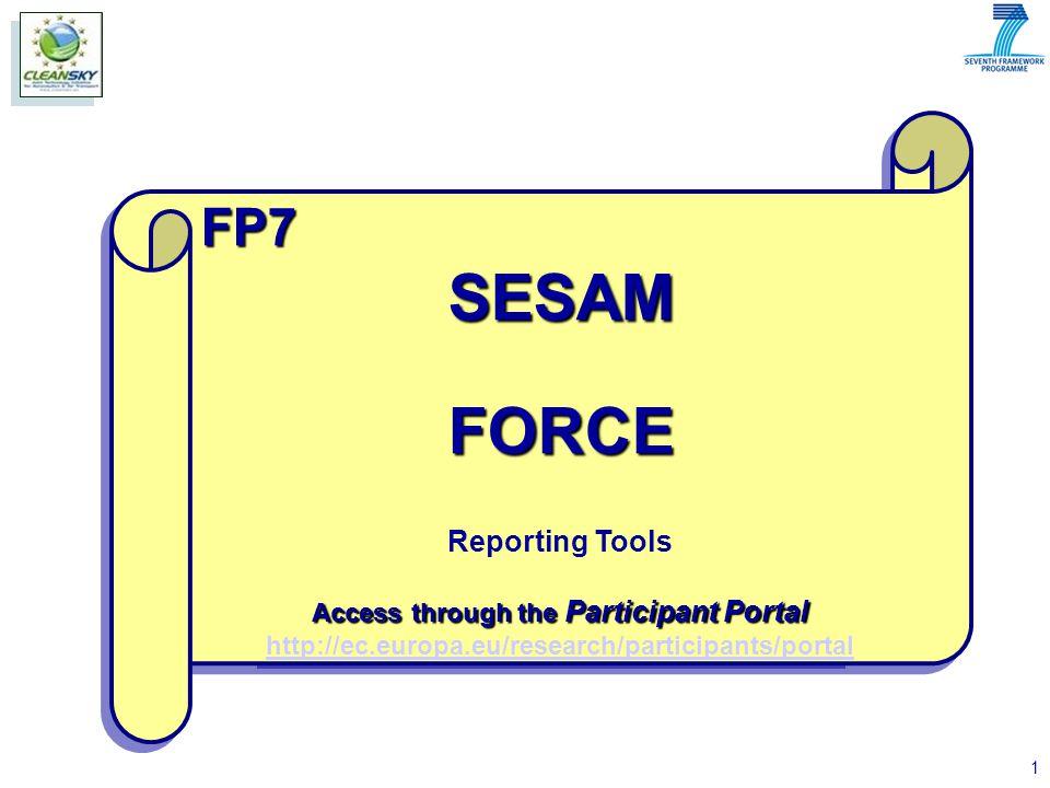 1 FP7SESAMFORCE Reporting Tools Access through the Participant Portal http://ec.europa.eu/research/participants/portalFP7SESAMFORCE Reporting Tools Access through the Participant Portal http://ec.europa.eu/research/participants/portal