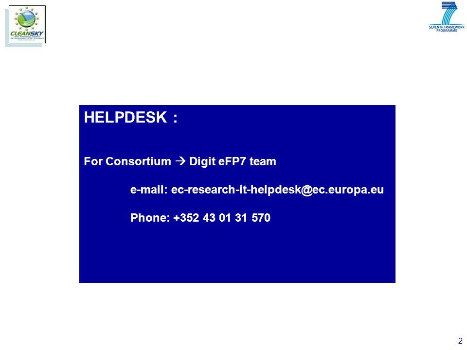 2 HELPDESK : For Consortium  Digit eFP7 team e-mail: ec-research-it-helpdesk@ec.europa.eu Phone: +352 43 01 31 570