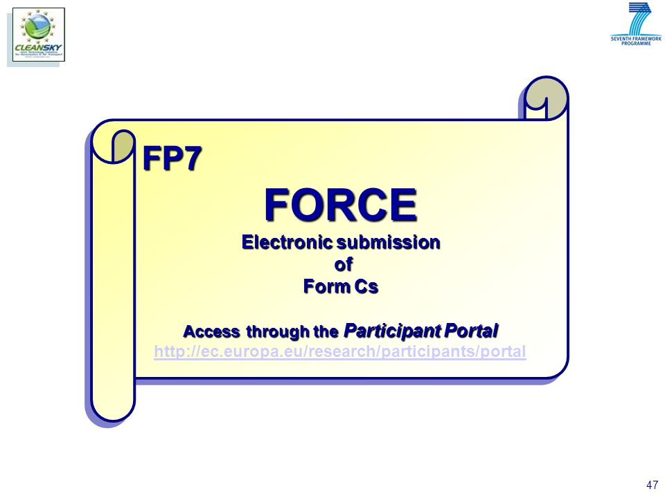 47 FP7FORCE Electronic submission of of Form Cs Access through the Participant Portal http://ec.europa.eu/research/participants/portalFP7FORCE Electronic submission of of Form Cs Access through the Participant Portal http://ec.europa.eu/research/participants/portal