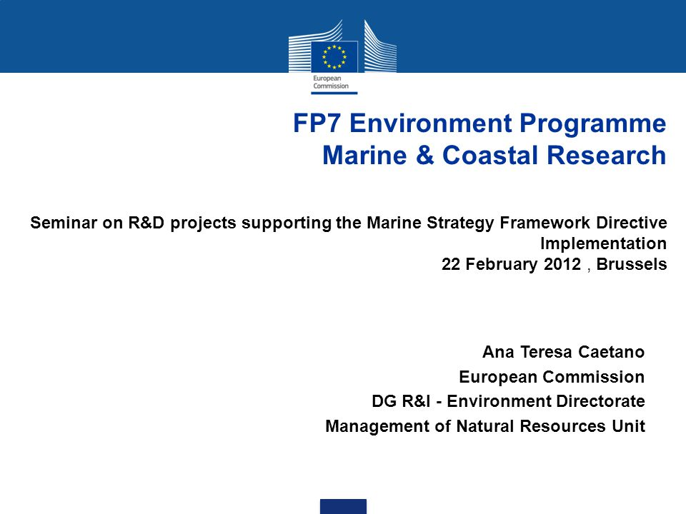 Joint Call « The Ocean of Tomorrow » –Innovative Sensors For In-Situ Monitoring Of Marine Environment And Related Maritime Activities –Biosensors For Real time Monitoring of Contaminants In The Marine Environment Involving several FP7 Themes other than Theme 6 (Environment) FP7 Environment workprogramme includes other relevant marine research related topics (e.g.