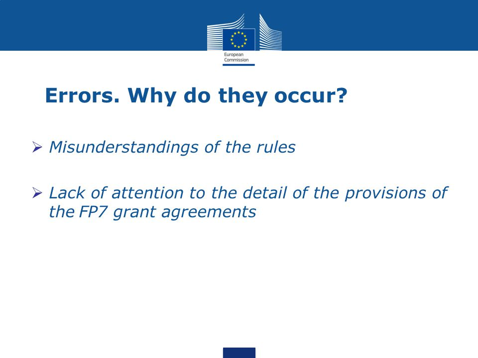 Misunderstandings of the rules  Lack of attention to the detail of the provisions of theFP7 grant agreements Errors.