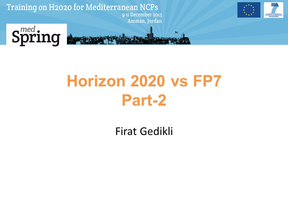 Horizon 2020 vs FP7 Part-2 Firat Gedikli