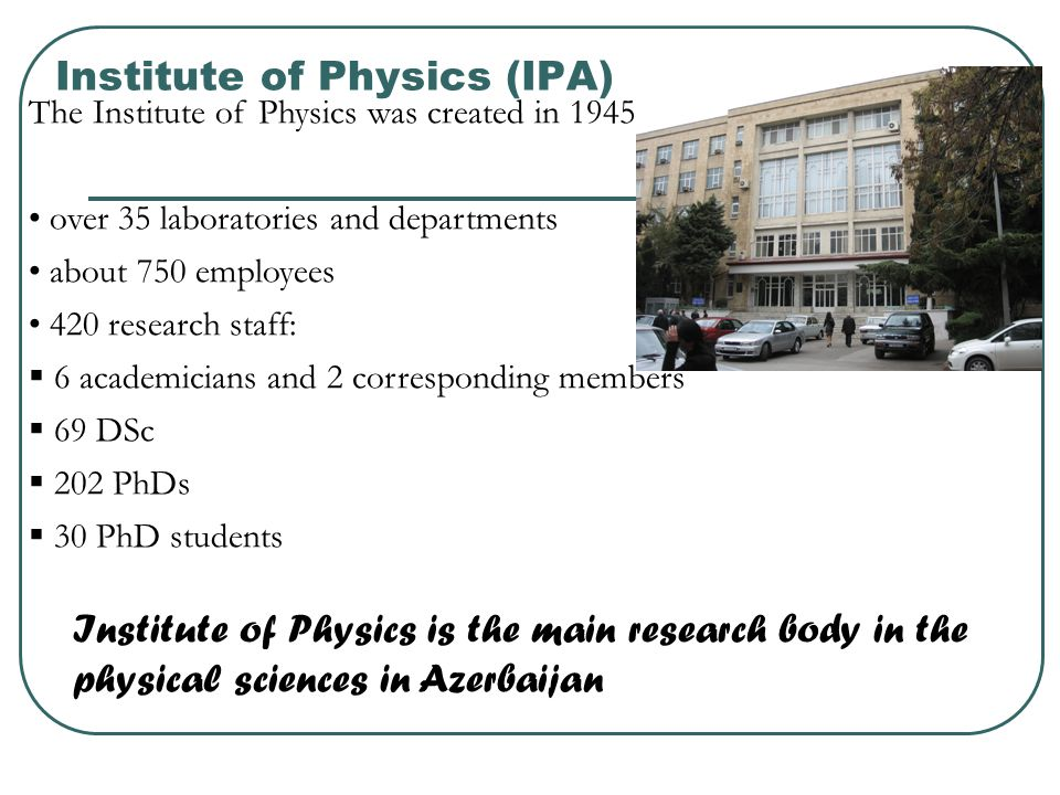 Institute of Physics (IPA) The Institute of Physics was created in 1945 over 35 laboratories and departments about 750 employees 420 research staff: 