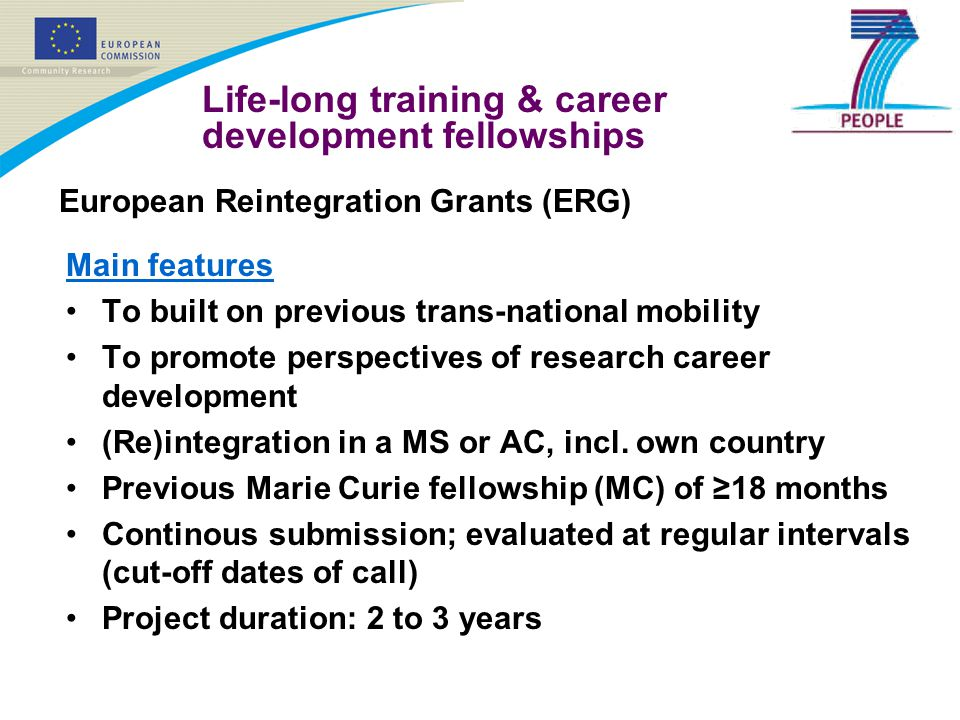 Life-long training & career development fellowships European Reintegration Grants (ERG) Main features To built on previous trans-national mobility To