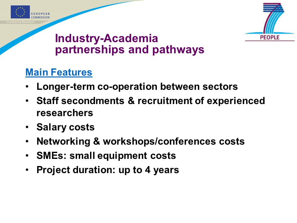 Industry-Academia partnerships and pathways Main Features Longer-term co-operation between sectors Staff secondments & recruitment of experienced rese