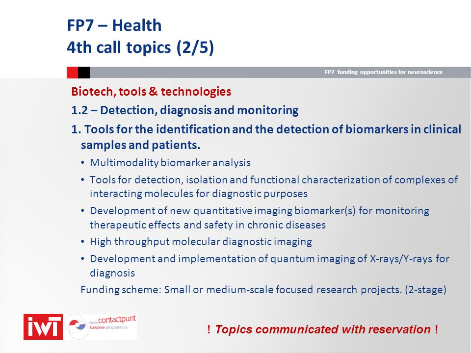 FP7 funding opportunities for neuroscience Biotech, tools & technologies 1.2 – Detection, diagnosis and monitoring 1. Tools for the identification and