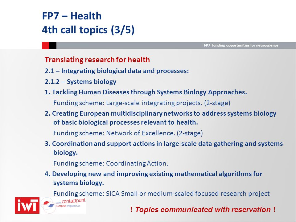 FP7 funding opportunities for neuroscience Translating research for health 2.1 – Integrating biological data and processes: 2.1.2 – Systems biology 1.
