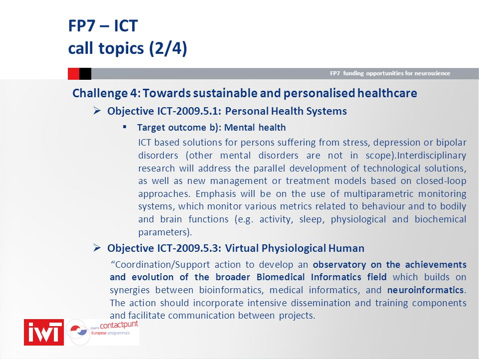 FP7 funding opportunities for neuroscience Challenge 4: Towards sustainable and personalised healthcare  Objective ICT-2009.5.1: Personal Health Syst