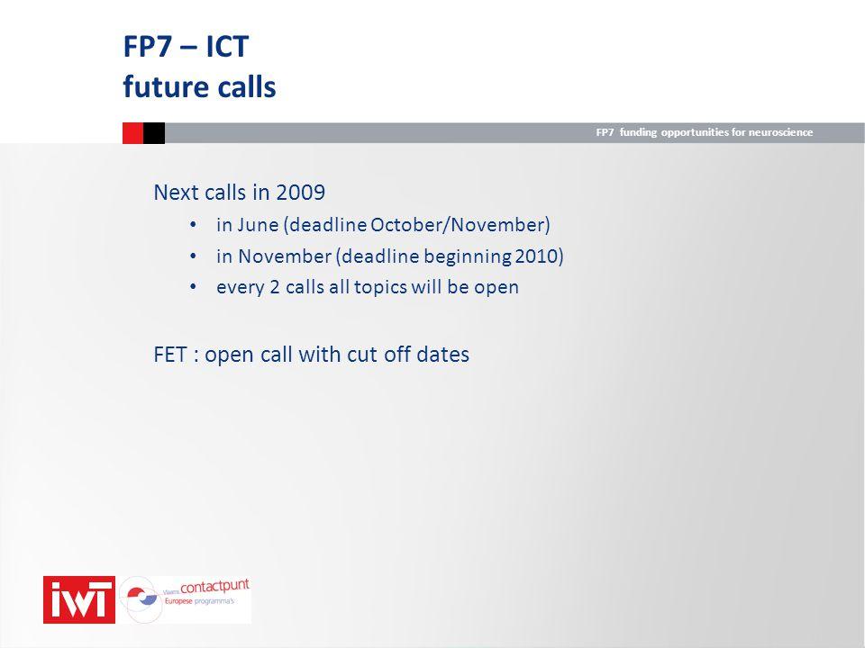 FP7 funding opportunities for neuroscience Next calls in 2009 in June (deadline October/November) in November (deadline beginning 2010) every 2 calls
