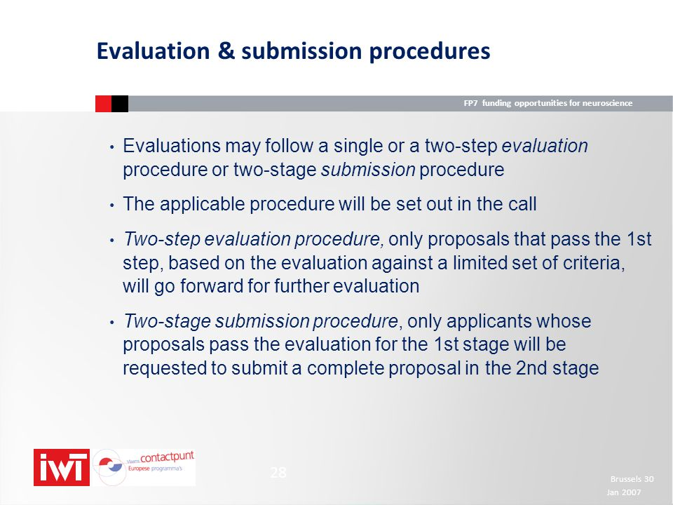 FP7 funding opportunities for neuroscience Brussels 30 Jan 2007 28 Evaluations may follow a single or a two-step evaluation procedure or two-stage sub
