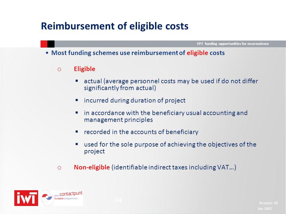 FP7 funding opportunities for neuroscience Brussels 30 Jan 2007 34 Reimbursement of eligible costs Most funding schemes use reimbursement of eligible