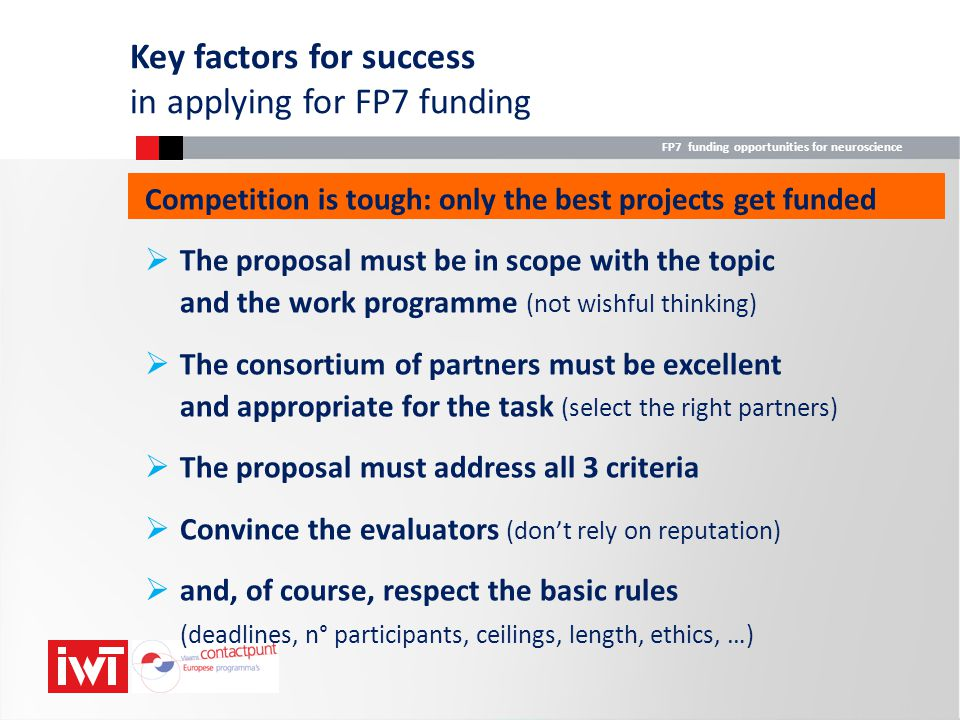 FP7 funding opportunities for neuroscience Key factors for success in applying for FP7 funding Competition is tough: only the best projects get funded