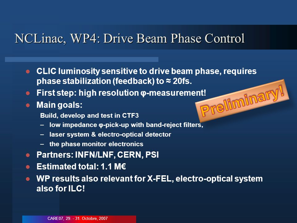 NCLinac, WP4: Drive Beam Phase Control CLIC luminosity sensitive to drive beam phase, requires phase stabilization (feedback) to ≈ 20fs.