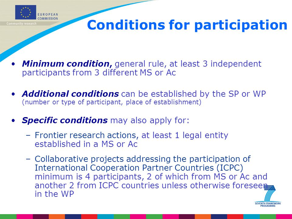 Conditions for participation Minimum condition, general rule, at least 3 independent participants from 3 different MS or Ac Additional conditions can