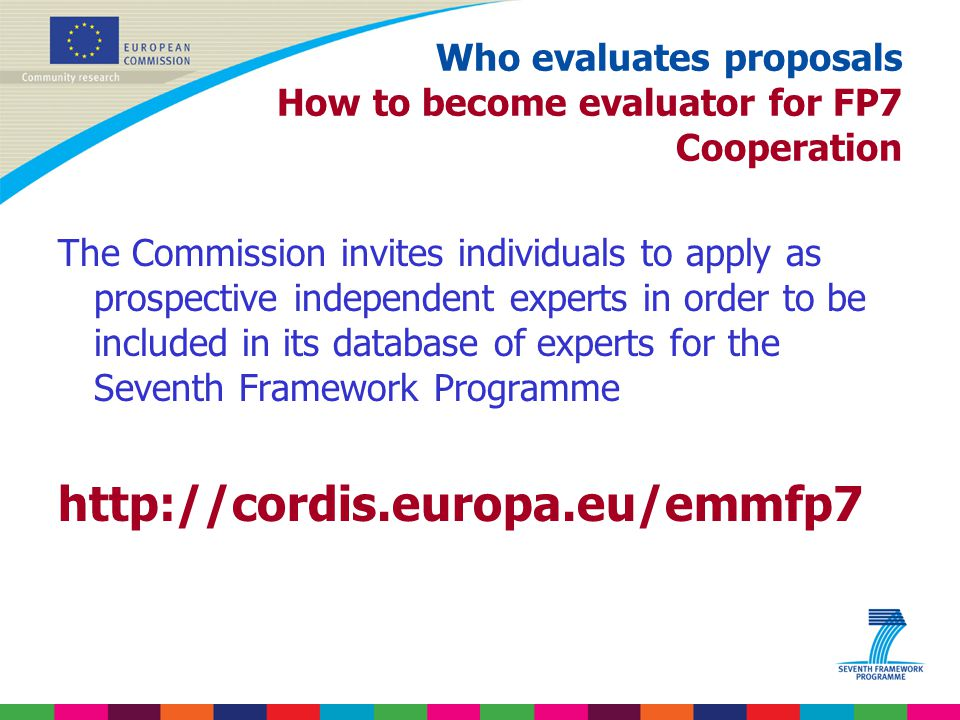 Who evaluates proposals How to become evaluator for FP7 Cooperation The Commission invites individuals to apply as prospective independent experts in