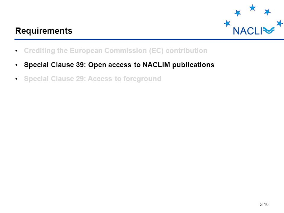 S 10 Requirements Crediting the European Commission (EC) contribution Special Clause 39: Open access to NACLIM publications Special Clause 29: Access to foreground