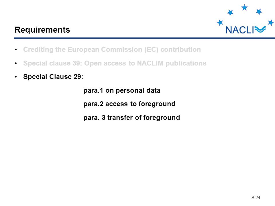 S 24 Requirements Crediting the European Commission (EC) contribution Special clause 39: Open access to NACLIM publications Special Clause 29: para.1 on personal data para.2 access to foreground para.
