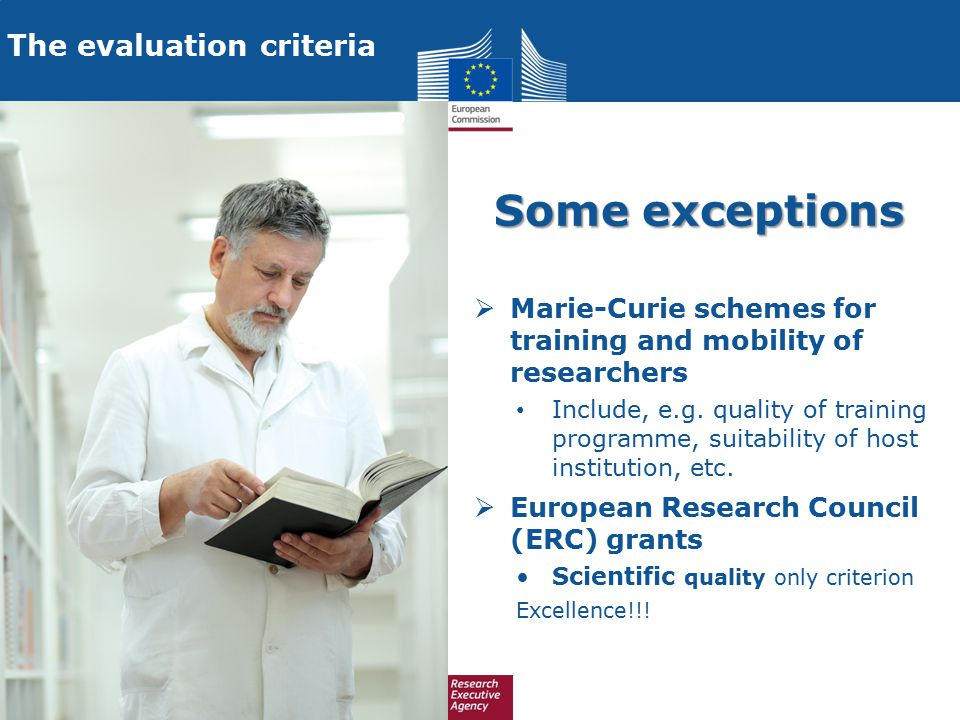 Some exceptions  Marie-Curie schemes for training and mobility of researchers Include, e.g. quality of training programme, suitability of host instit