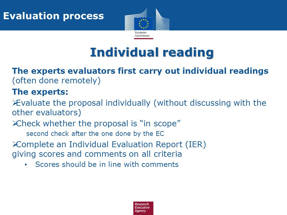 Individual reading The experts evaluators first carry out individual readings (often done remotely) The experts:  Evaluate the proposal individually