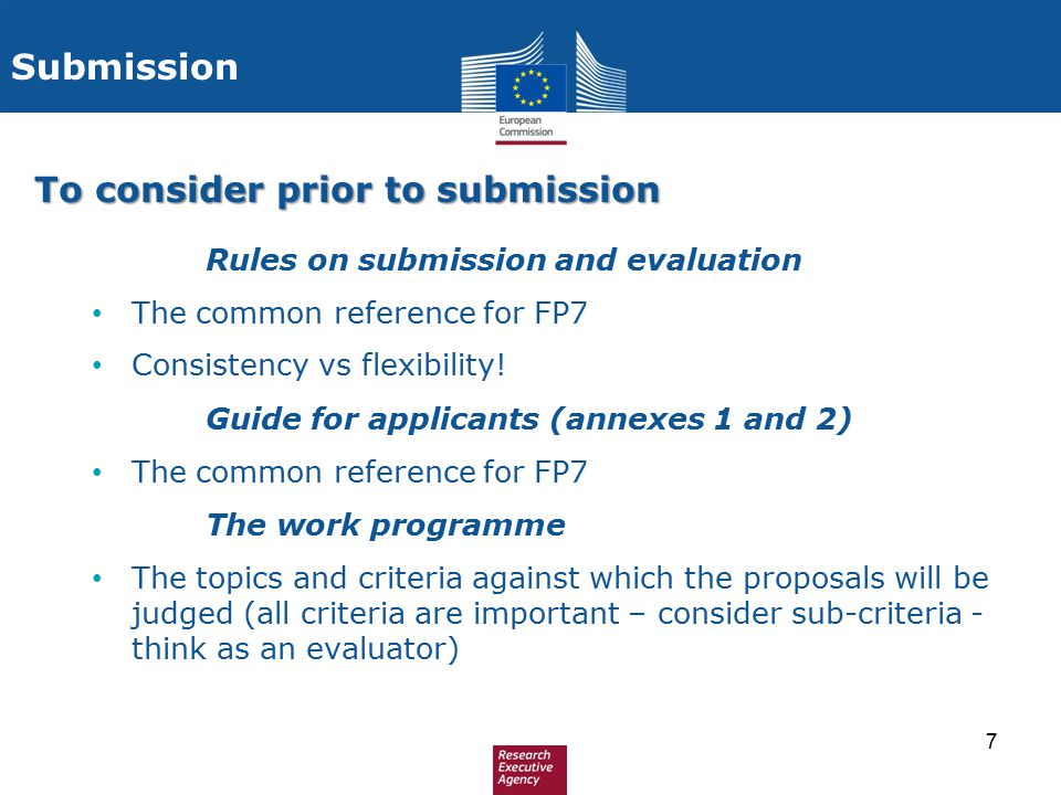 7  Rules on submission and evaluation The common reference for FP7 Consistency vs flexibility!  Guide for applicants (annexes 1 and 2) The common re