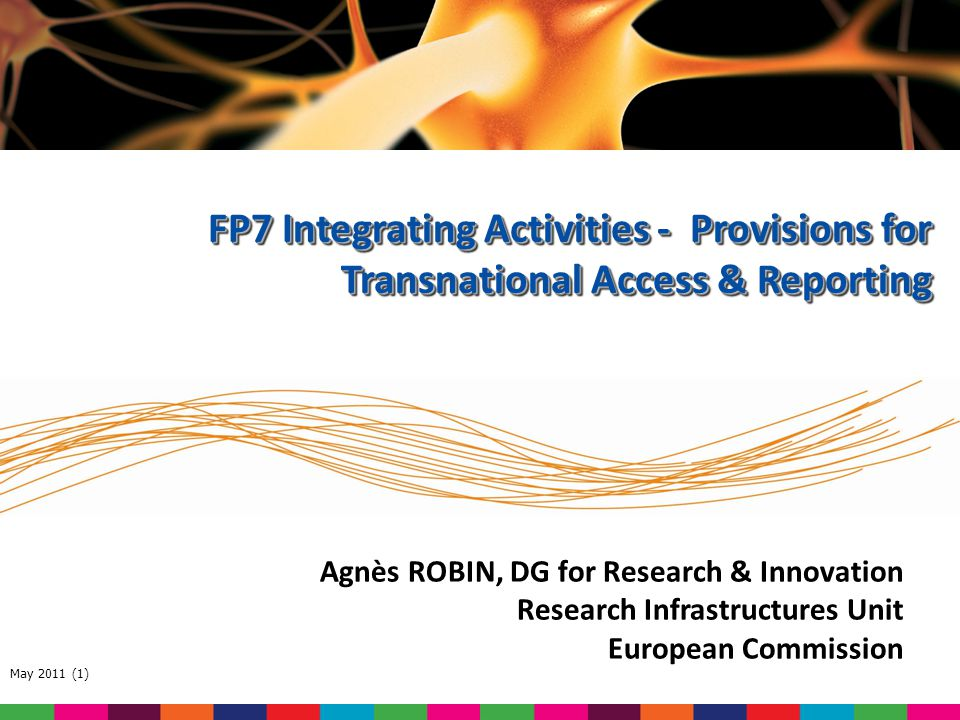 May 2011 (2) Integrating Activities in FP7 Structure better and integrate, on a European scale, the way research infrastructures operate and develop èNormally all major RI's in Europe in one field èAt least 3 MS or AS 3 types of activities in one project è(1) Networking Activities è(2) Transnational Access and/or service activities è(3) Joint Research Activities Continuation of the successful FP6 instrument I3 Funding scheme: combination of collaborative project and coordination and support actions