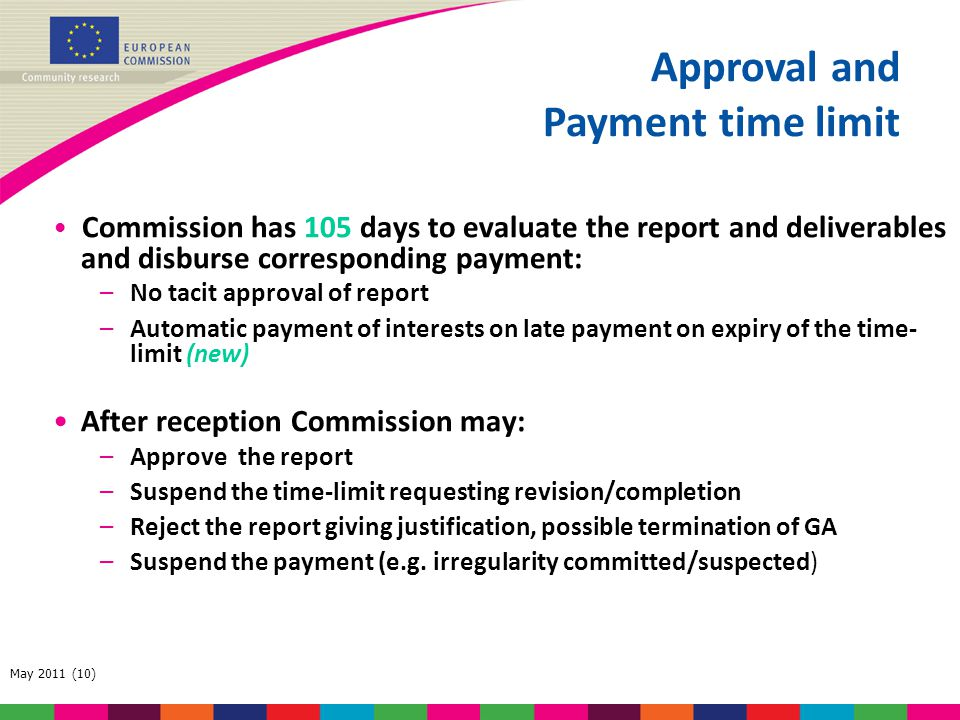 May 2011 (10) Commission has 105 days to evaluate the report and deliverables and disburse corresponding payment: –No tacit approval of report –Automa