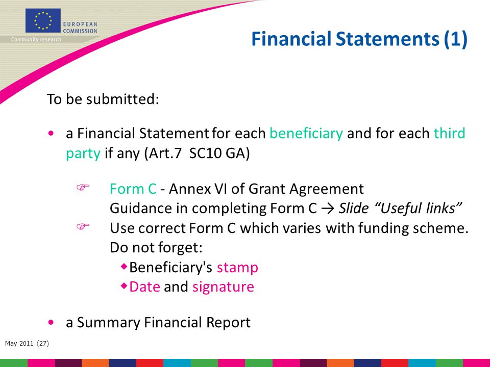 May 2011 (27) To be submitted: a Financial Statement for each beneficiary and for each third party if any (Art.7 SC10 GA)  Form C - Annex VI of Grant