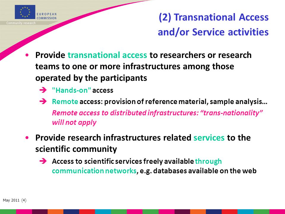 May 2011 (4) (2) Transnational Access and/or Service activities Provide transnational access to researchers or research teams to one or more infrastru