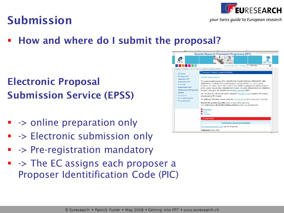 © Euresearch  Patrick Furrer  May 2008  Getting into FP7  www.euresearch.ch Submission  How and where do I submit the proposal.