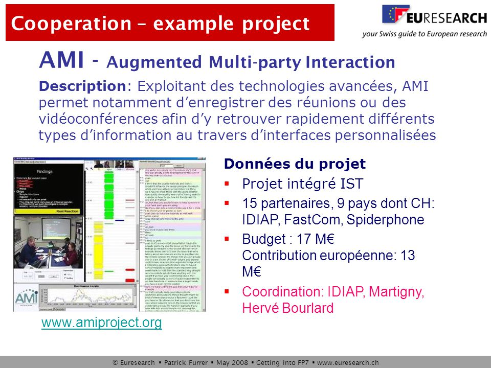 © Euresearch  Patrick Furrer  May 2008  Getting into FP7  www.euresearch.ch From Project Idea to Project Management t=9 montht=36 - 48 month Project Idea Project Preparation Build a Proposal Sub- mission Evaluation How to negotiate Project Management t=0 EURESEARCH-Support