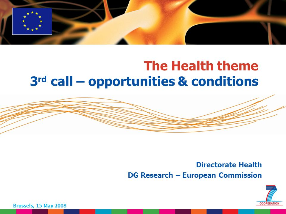 1 Based on proposed draft work programme prior to final consultations The Health theme 3 rd call – opportunities & conditions Brussels, 15 May 2008 Directorate Health DG Research – European Commission