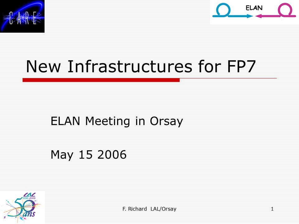 F. Richard LAL/Orsay 1 New Infrastructures for FP7 ELAN Meeting in Orsay May 15 2006