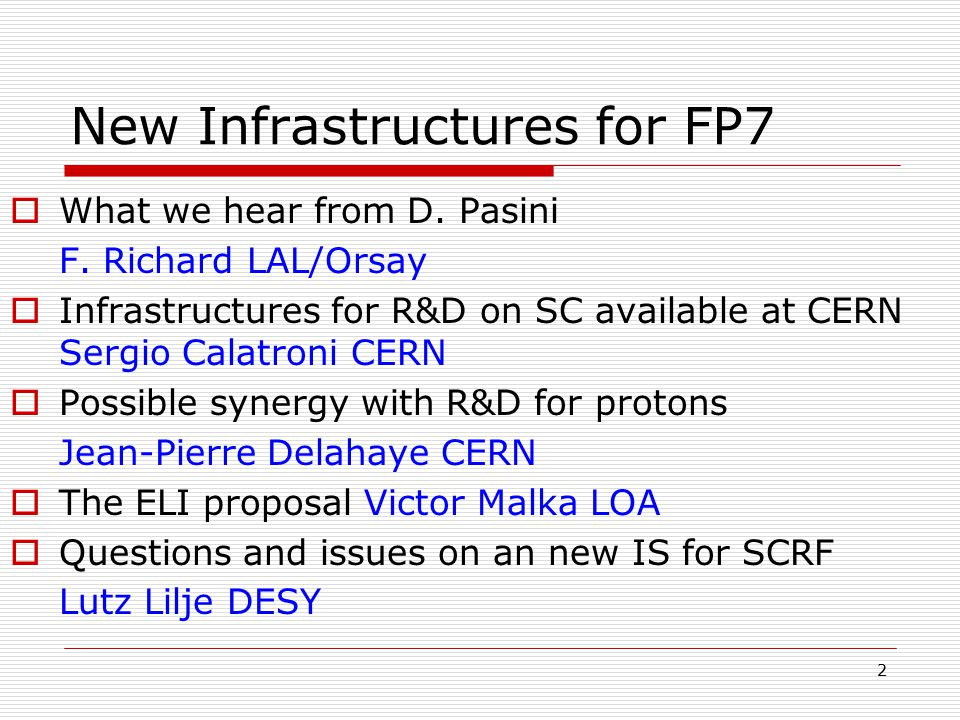 3 Infos from Brussels  Scenario not yet approved  End 2006: 1st call for new Infra Structures (preparatory phase) URGENT  End 2007: calls for DS and I3  2 G€ planned for RI, 32% on new IS  On 7 years, 15% for DS, 15% of the rest on risk sharing facility (loans)  About 50 projects are planned (not ITER !)  A new IS has to appear in the ESFRI Roadmap (HEP decision 14 of July) to be considered  A new IS needs commitments member states