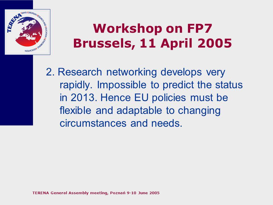 TERENA General Assembly meeting, Poznań 9-10 June 2005 Workshop on FP7 Brussels, 11 April 2005 3.