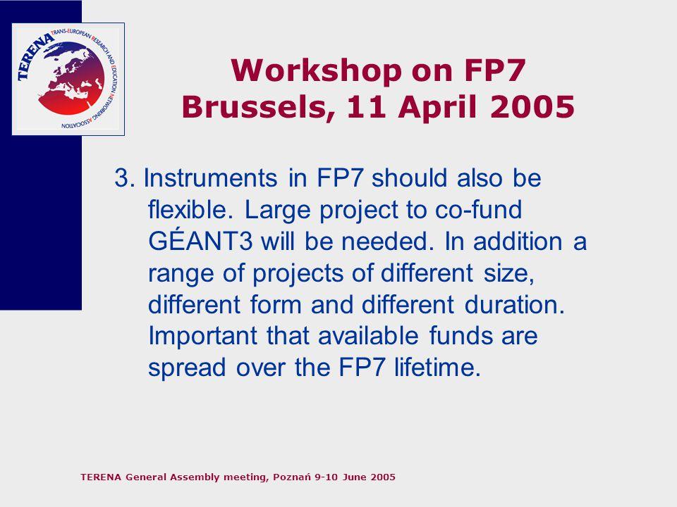 TERENA General Assembly meeting, Poznań 9-10 June 2005 Workshop on FP7 Brussels, 11 April 2005 4.