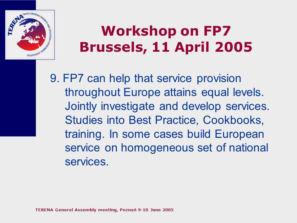 TERENA General Assembly meeting, Poznań 9-10 June 2005 Workshop on FP7 Brussels, 11 April 2005 10.