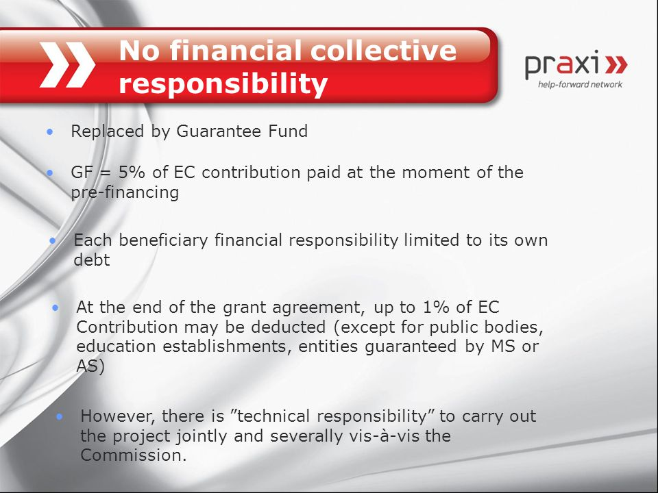 No financial collective responsibility However, there is technical responsibility to carry out the project jointly and severally vis-à-vis the Commission.