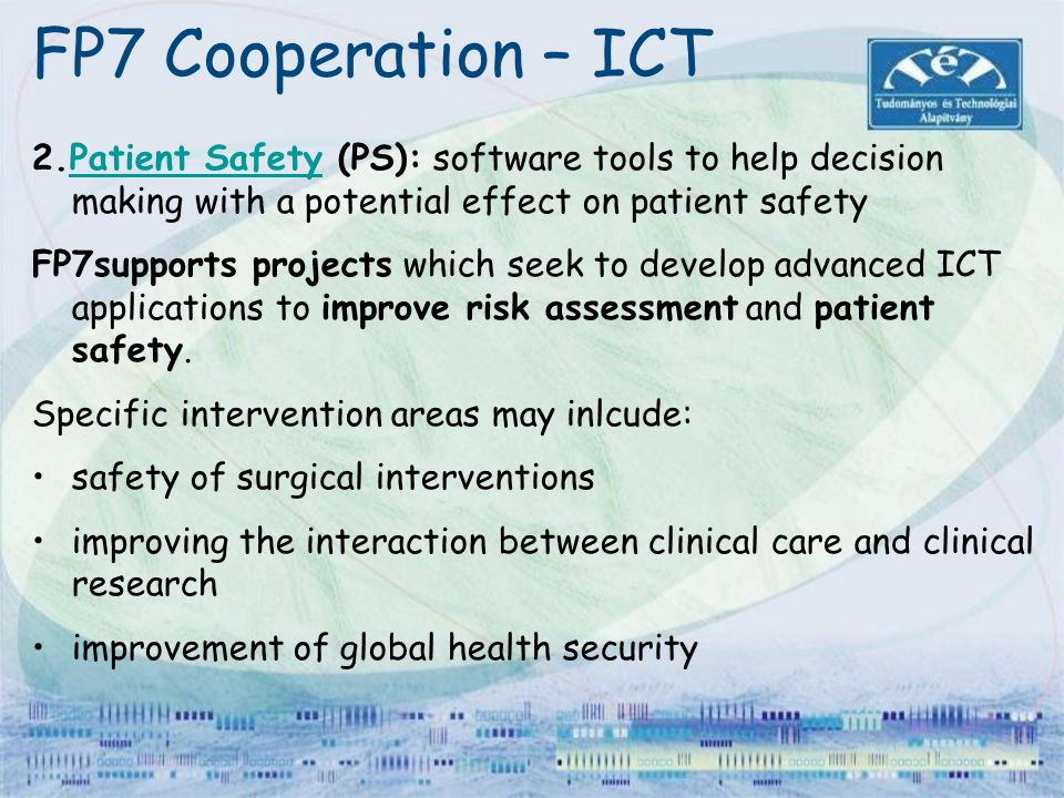 FP7 Cooperation – ICT 2.Patient Safety (PS): software tools to help decision making with a potential effect on patient safetyPatient Safety FP7support