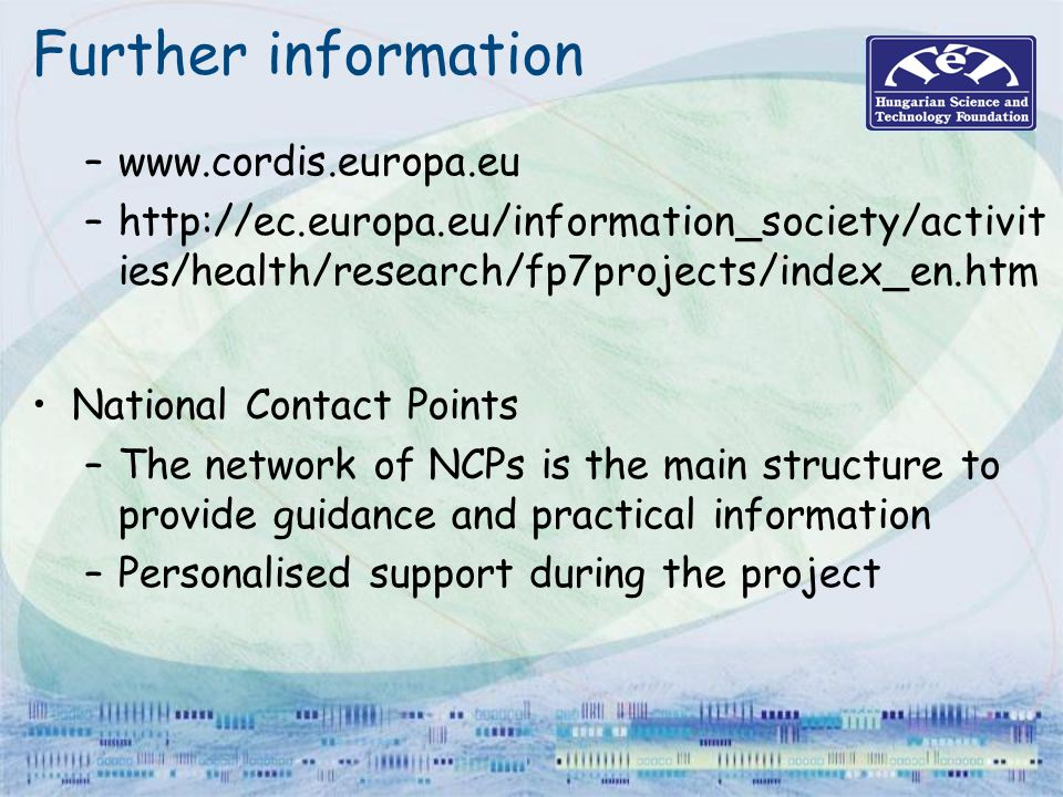 Further information –www.cordis.europa.eu –http://ec.europa.eu/information_society/activit ies/health/research/fp7projects/index_en.htm National Conta
