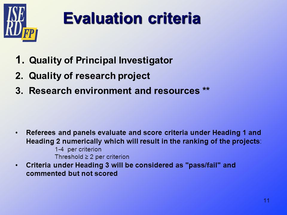 11 Evaluation criteria 1. Quality of Principal Investigator 2.