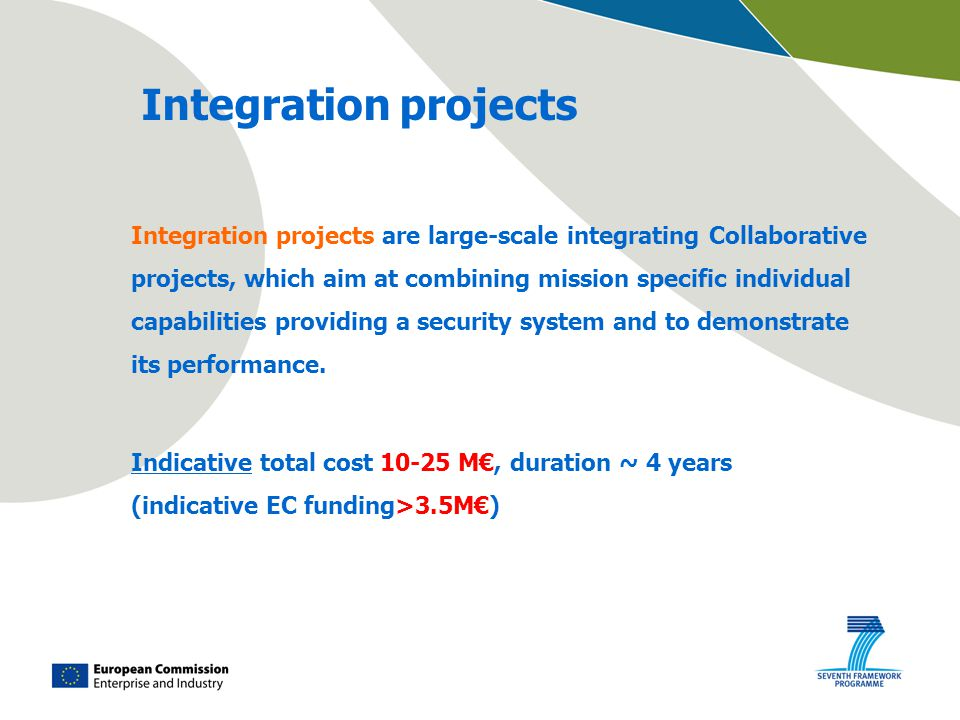 Integration projects Integration projects are large-scale integrating Collaborative projects, which aim at combining mission specific individual capab