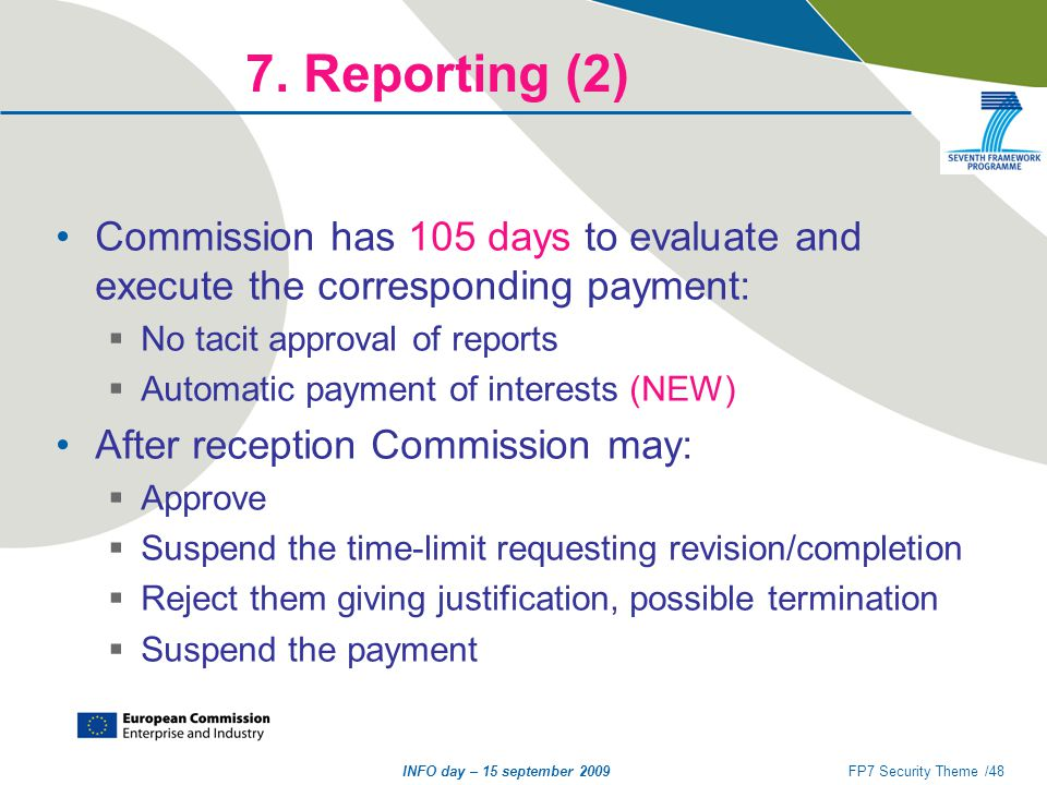 INFO day – 15 september 2009FP7 Security Theme /48 7. Reporting (2) Commission has 105 days to evaluate and execute the corresponding payment:  No ta