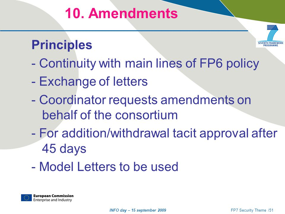 INFO day – 15 september 2009FP7 Security Theme /51 10. Amendments Principles - Continuity with main lines of FP6 policy - Exchange of letters - Coordi