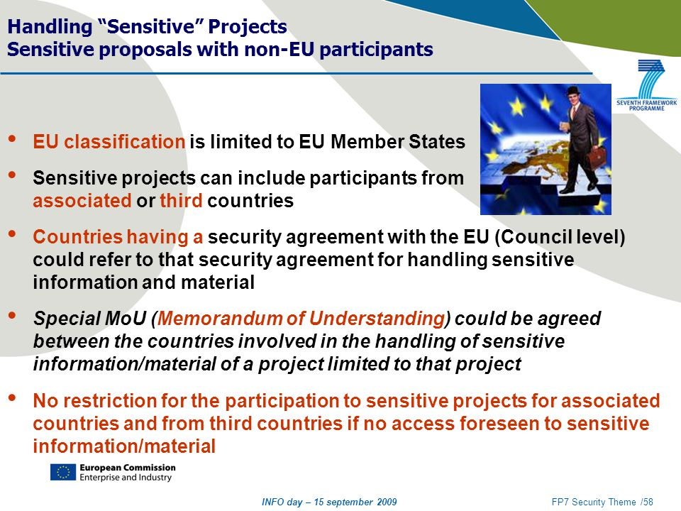 "INFO day – 15 september 2009FP7 Security Theme /58 Handling ""Sensitive"" Projects Sensitive proposals with non-EU participants EU classification is lim"
