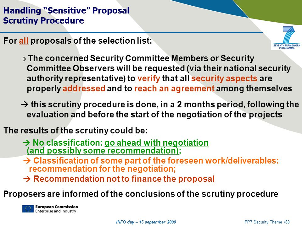 "INFO day – 15 september 2009FP7 Security Theme /60 Handling ""Sensitive"" Proposal Scrutiny Procedure For all proposals of the selection list:  The con"