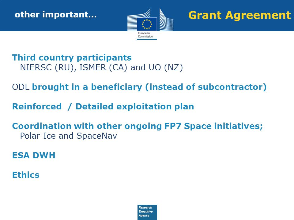 other important… Third country participants NIERSC (RU), ISMER (CA) and UO (NZ) ODL brought in a beneficiary (instead of subcontractor) Reinforced / Detailed exploitation plan Coordination with other ongoing FP7 Space initiatives; Polar Ice and SpaceNav ESA DWH Ethics Grant Agreement
